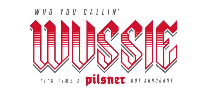 Who You Callin' Wussie - It's Time A Pilsner Got Arrogant